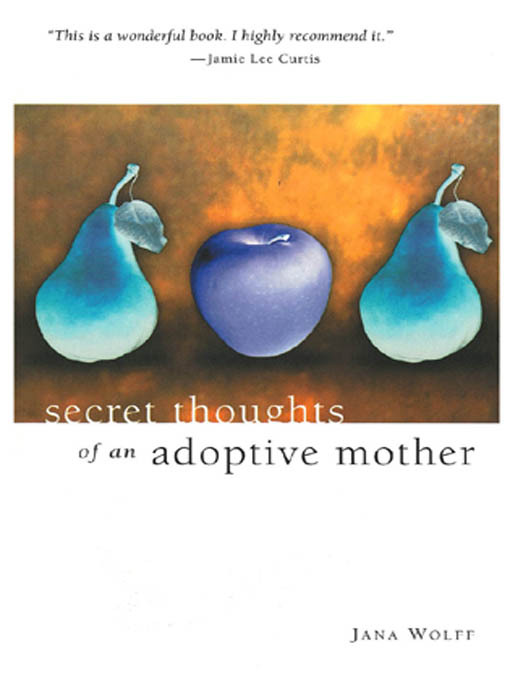 Secret Thoughts of An Adoptive Mother By: Jana, Wolff