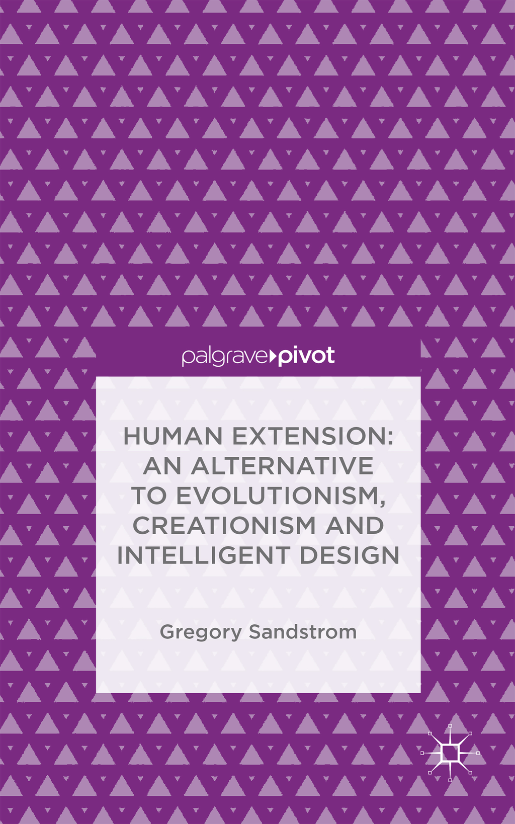 Human Extension: An Alternative to Evolutionism,  Creationism and Intelligent Design