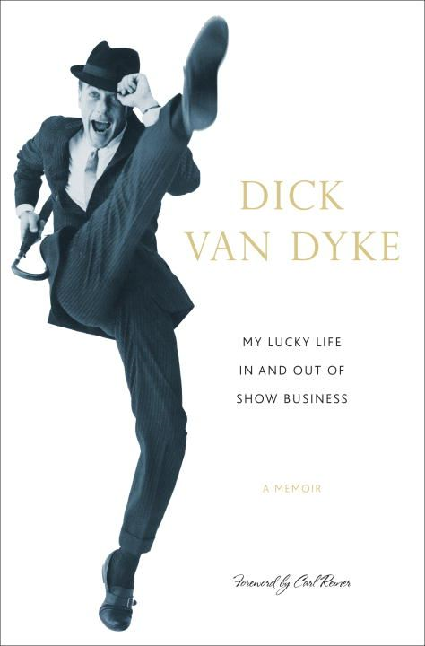 My Lucky Life In and Out of Show Business By: Dick Van Dyke