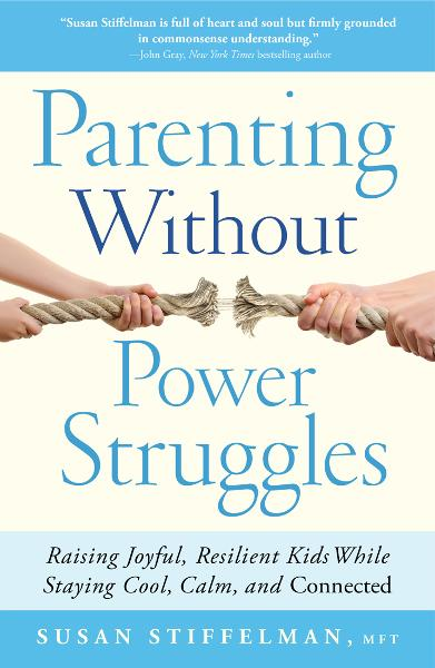 Parenting Without Power Struggles By: Susan Stiffelman