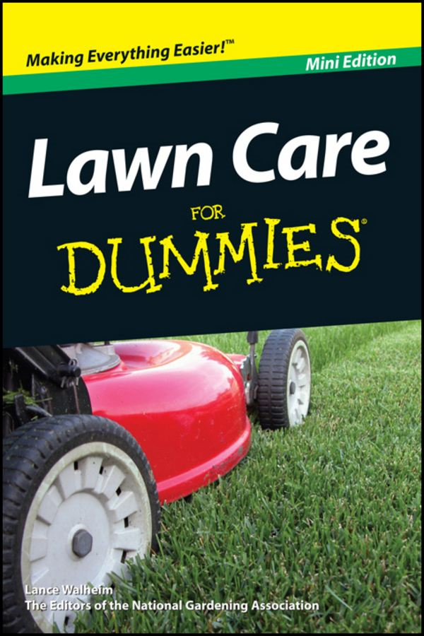 Lawn Care For Dummies®, Mini Edition By: Lance Walheim,National Gardening Association