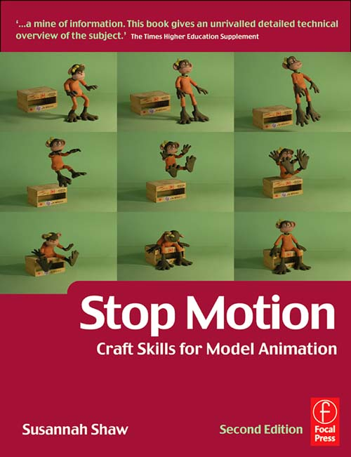 Stop Motion: Craft Skills for Model Animation By: Susannah Shaw