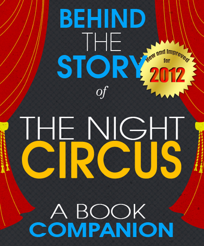 The Night Circus: Behind the Story For the Fans, By the Fans - A Book Companion (Background Information Booklet)