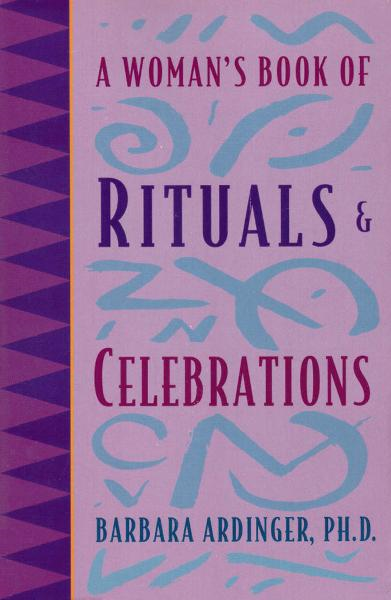 A Woman's Book of Rituals and Celebrations By: Barbara Ardinger