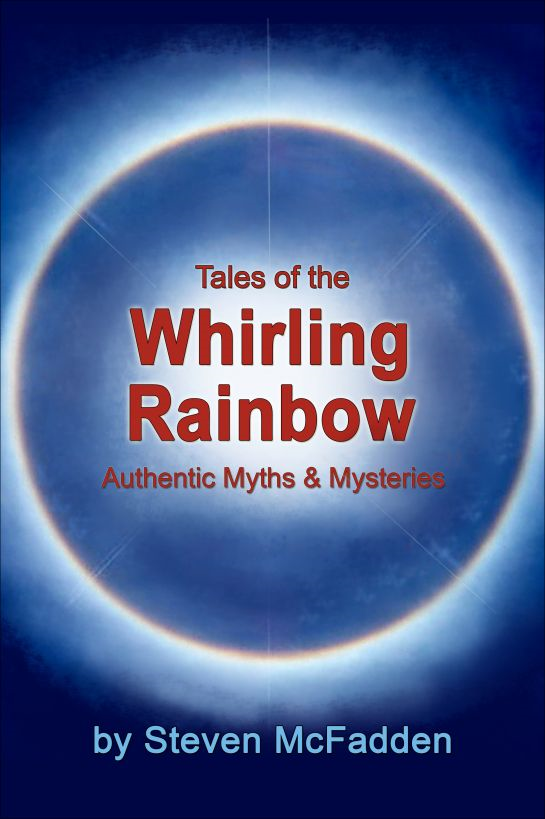 Tales of the Whirling Rainbow: Authentic Myths & Mysteries By: Steven McFadden