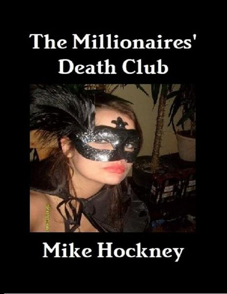 The Millionaires' Death Club By: Mike Hockney