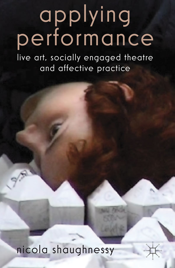 Applying Performance Live Art,  Socially Engaged Theatre and Affective Practice