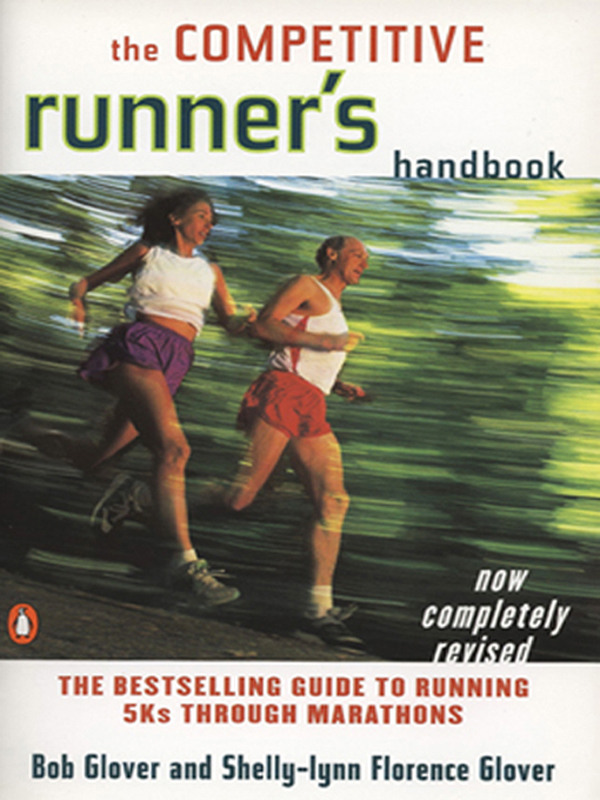 The Competitive Runner's Handbook: The Bestselling Guide to Running 5Ks through Marathons By: Bob Glover,Shelly-lynn Glover