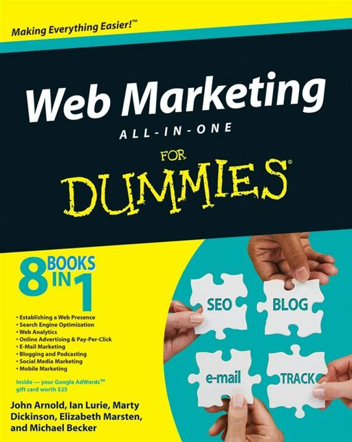 Web Marketing All-in-One Desk Reference For Dummies By: Arnold,Elizabeth Marsten,Ian Lurie,Marty Dickinson,Michael Becker
