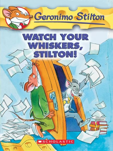 Geronimo Stilton #17: Watch Your Whiskers, Stilton! By: Geronimo Stilton