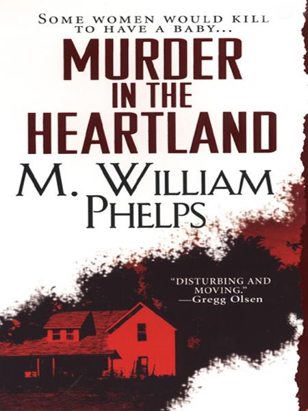 Murder In The Heartland By: William Phelps M.