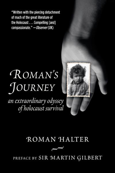 Roman's Journey: An Extraordinary Odyssey of Holocaust Survival By: Roman Halter