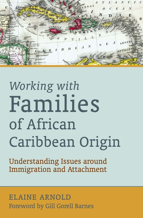 Working with Families of African Caribbean Origin Understanding Issues around Immigration and Attachment