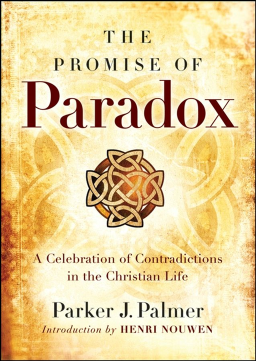 The Promise of Paradox By: Parker J. Palmer