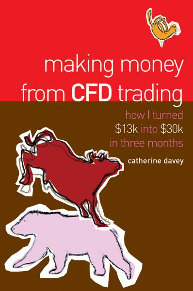 Making Money From CFD Trading By: Catherine Davey