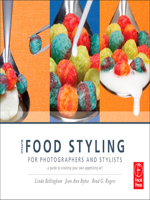 More Food Styling for Photographers & Stylists A guide to creating your own appetizing art