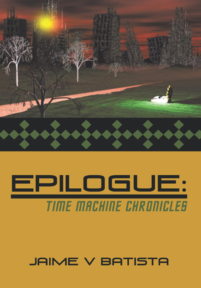 Epilogue: Time Machine Chronicles By: Jaime V Batista