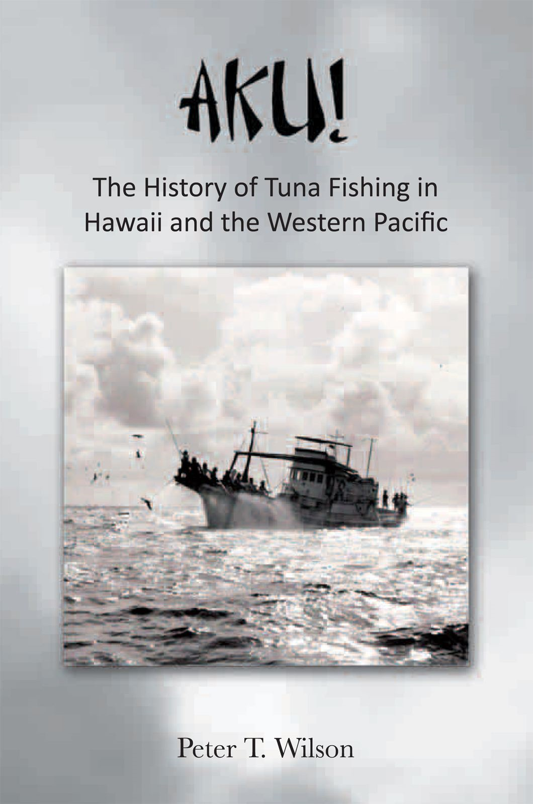 AKU! The History of Tuna Fishing in Hawaii and the Western Pacific
