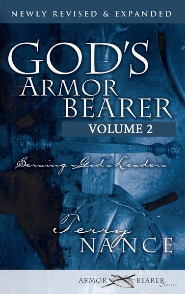 God's Armor Bearer Volume 2: Serving God's Leaders By: Terry Nance