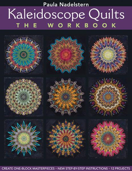 Kaleidoscope Quilts: The Workbook: Crea