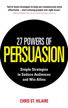 27 Powers of Persuasion Simple Strategies to Seduce Audiences and Win Allies