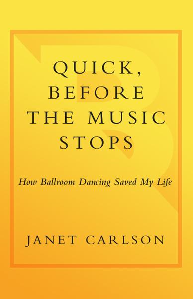 Quick, Before the Music Stops By: Janet Carlson