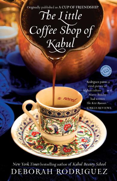 The Little Coffee Shop of Kabul (originally published as A Cup of Friendship) By: Deborah Rodriguez