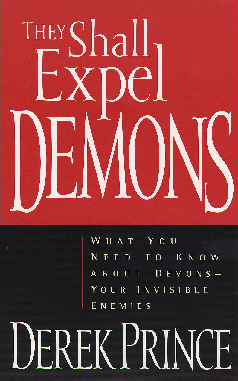 They Shall Expel Demons By: Derek Prince