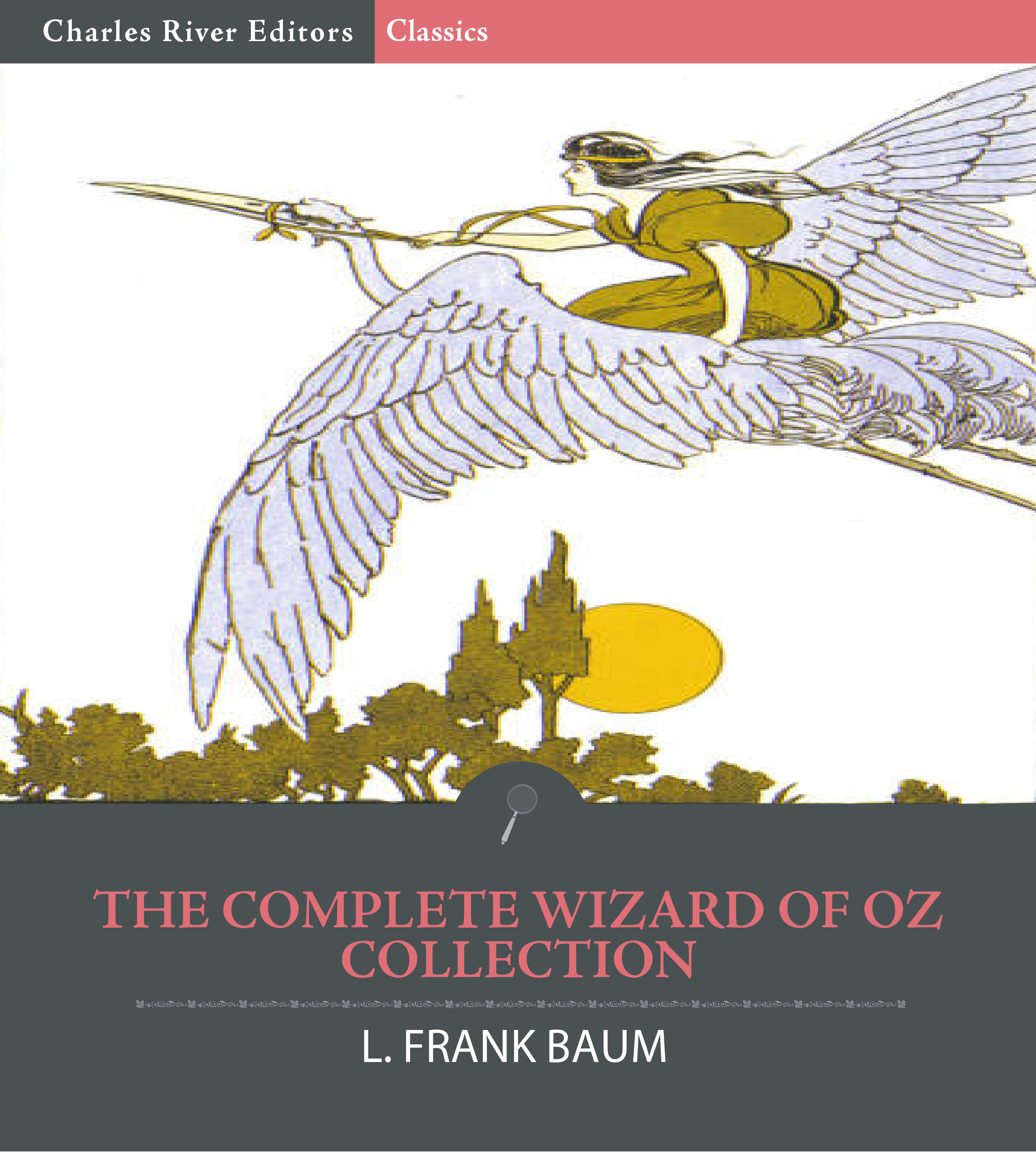 The Complete Wizard of Oz Collection: All 15 Books (Illustrated Edition)