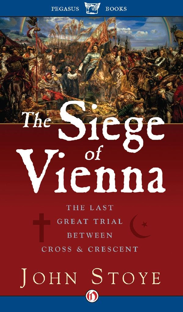 The Siege of Vienna: The Last Great Trial Between Cross & Crescent By: John Stoye