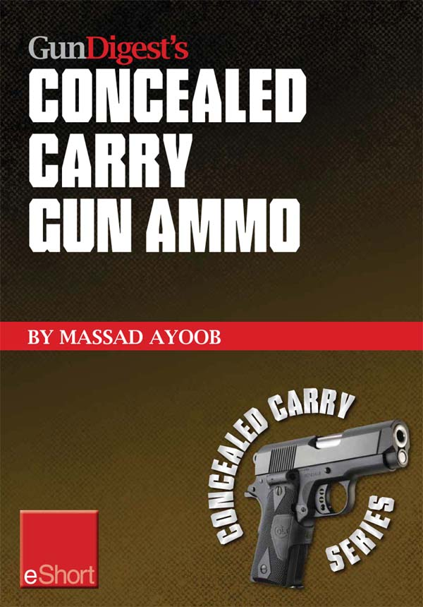Gun Digest?s Concealed Carry Gun Ammo eShort: Learn how to choose effective self-defense handgun ammo.