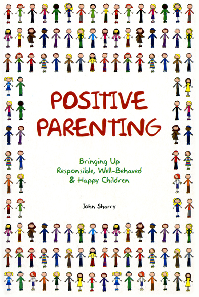 Positive Parenting: Bringing Up Responsible, Well-Behaved and Happy Children