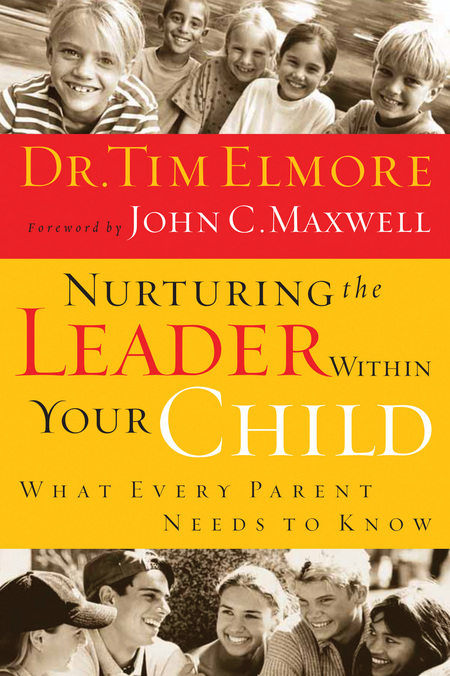 Nurturing the Leader Within Your Child By: John C. Maxwell