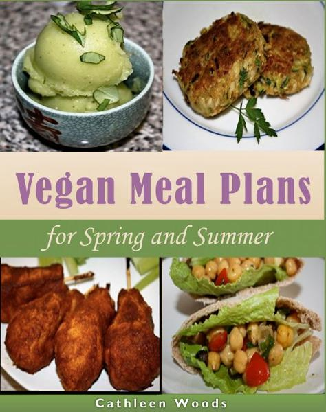 Vegan Meal Plans for Spring and Summer By: Cathleen Woods