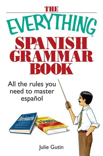 The Everything Spanish Grammar Book By: Gutin, Julie