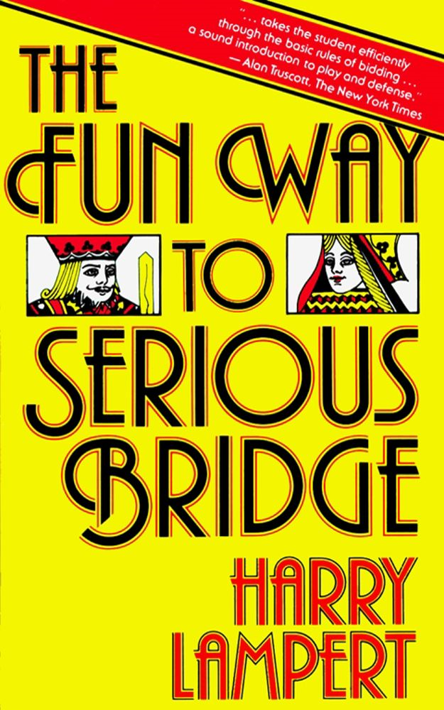 The Fun Way to Serious Bridge By: Harry Lampert
