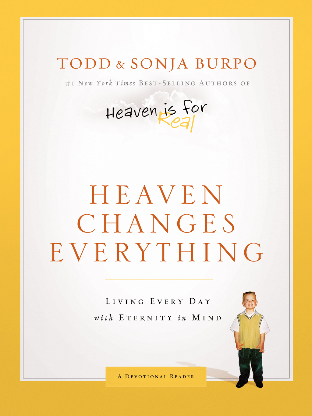 Heaven Changes Everything: Living Every Day with Eternity in Mind By: Sonja Burpo,Todd Burpo