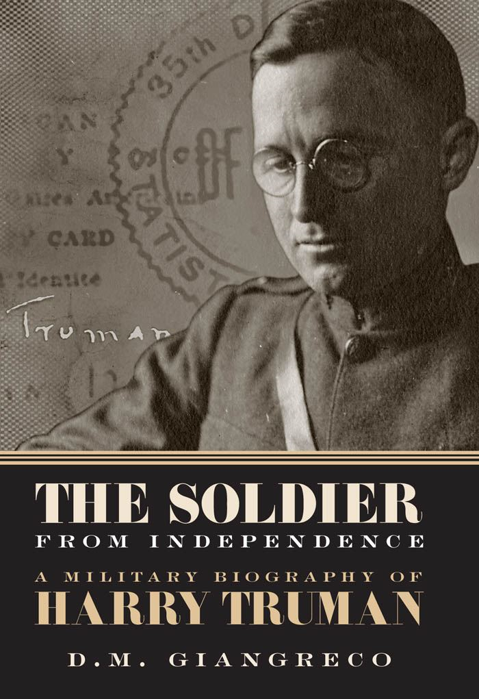The Soldier from Independence: A Military Biography of Harry Truman By: D. M. Giangreco,Alonzo L. Hamby