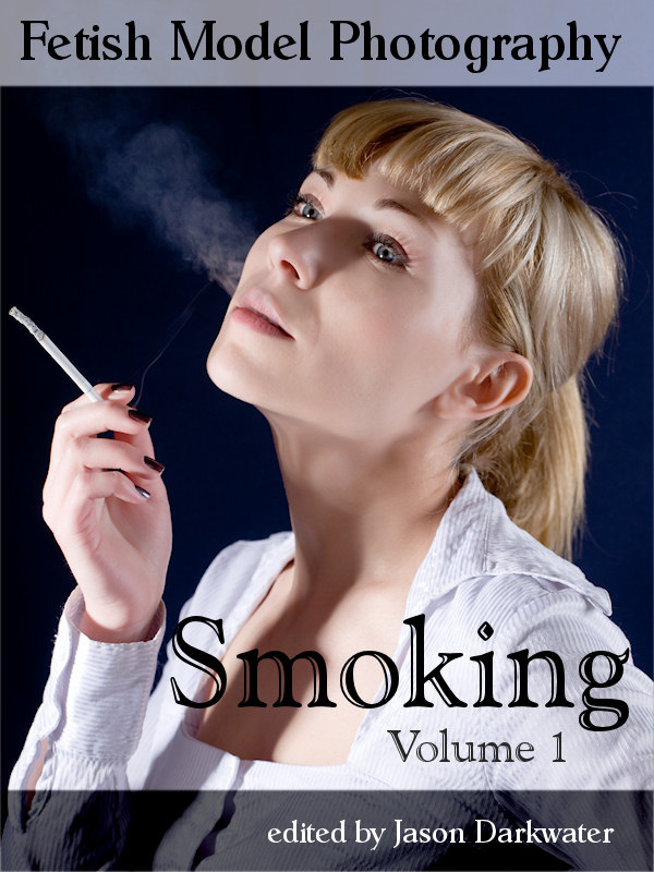 Fetish Model Photography: Smoking - Photos and Pictures of Girl Smoke Models, Vol. 1