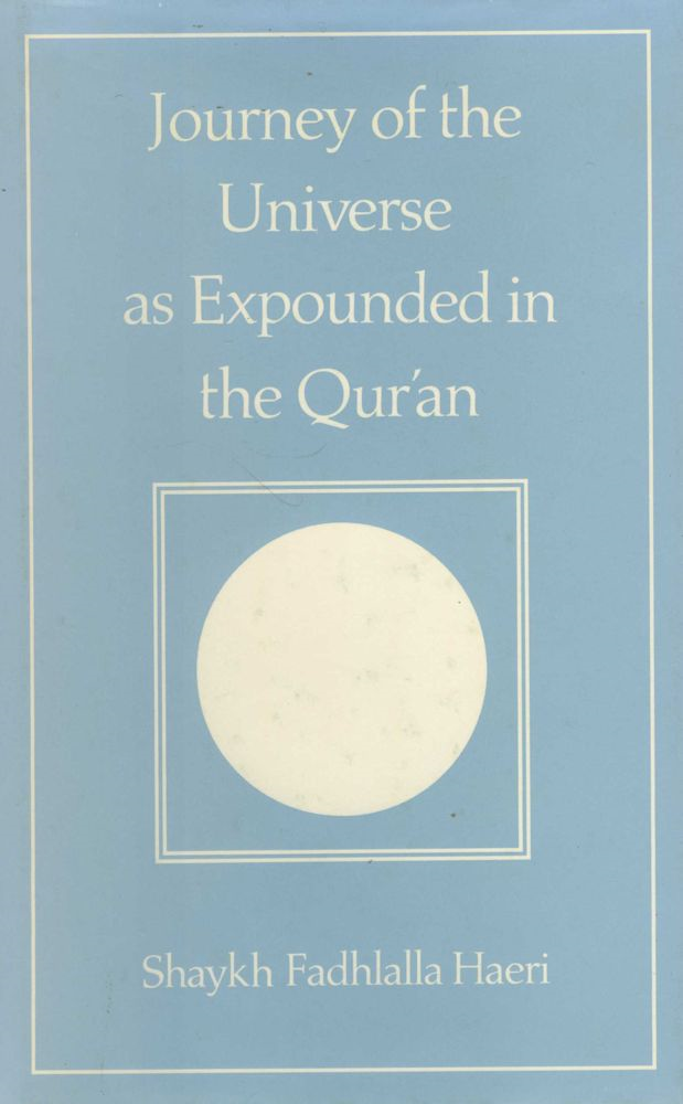 Journey of the Universe as Expounded in the Qur'an By: Shaykh Fadhlalla Haeri