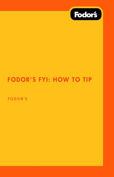 Fodor's FYI: How to Tip