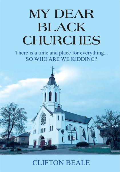 MY DEAR BLACK CHURCHES By: CLIFTON BEALE