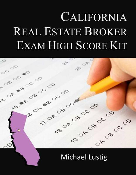 California Real Estate Broker Exam High-Score Kit By: Michael Lustig
