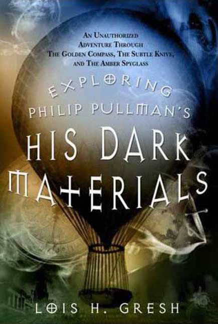 Exploring Philip Pullman's His Dark Materials By: Lois H. Gresh