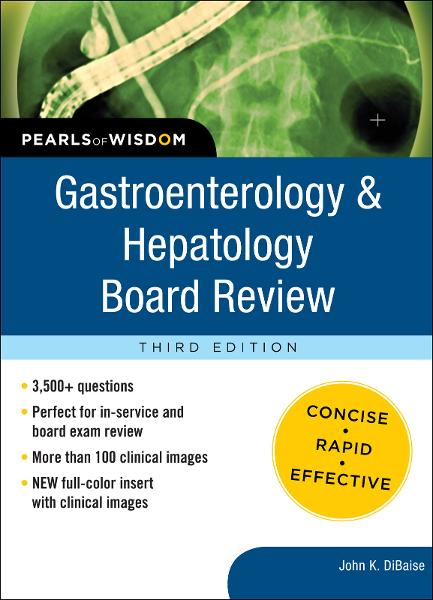 Gastroenterology and Hepatology Board Review: Pearls of Wisdom, Third Edition By: John DiBaise