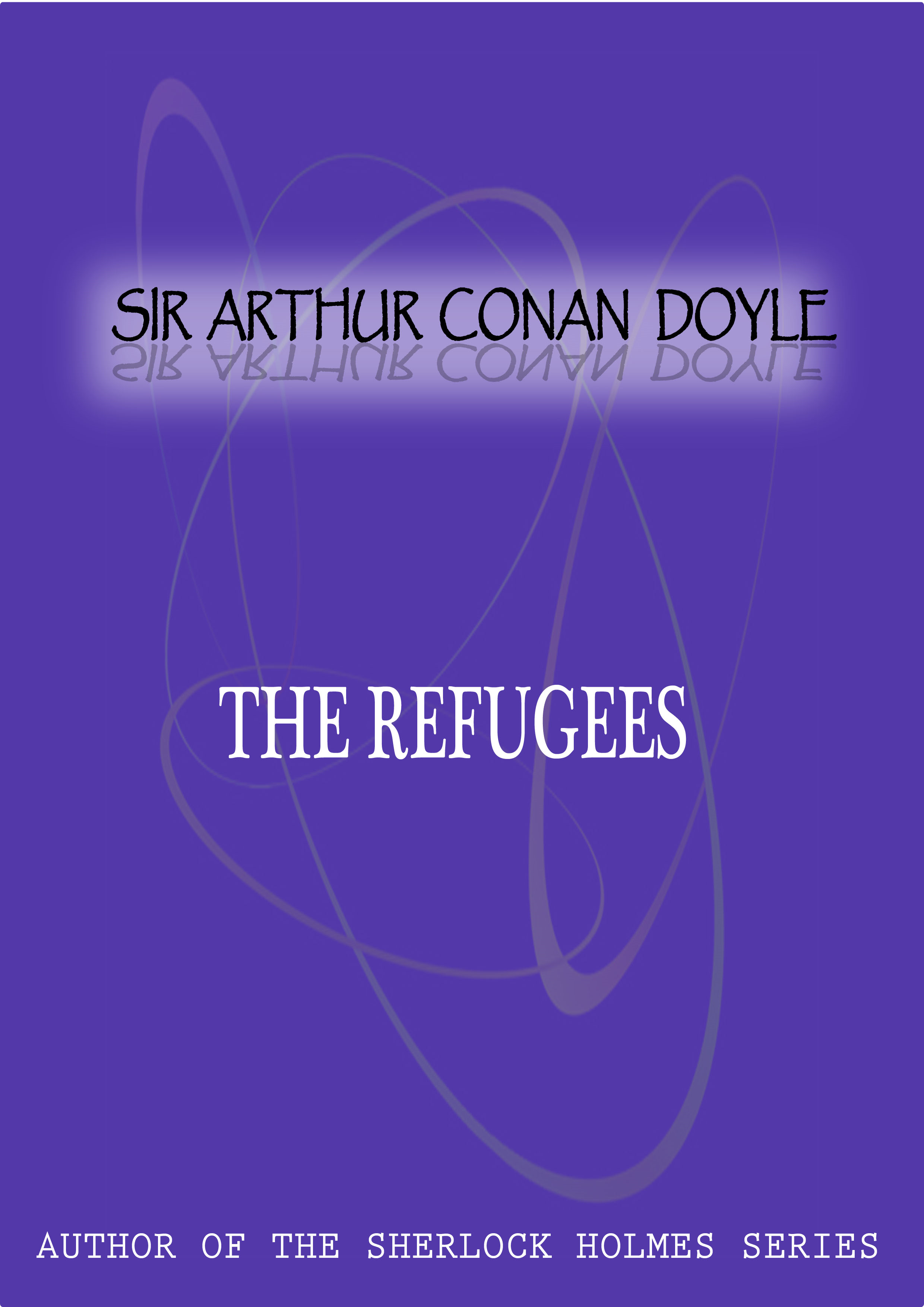 The Refugees By: Sir Arthur Conan Doyle