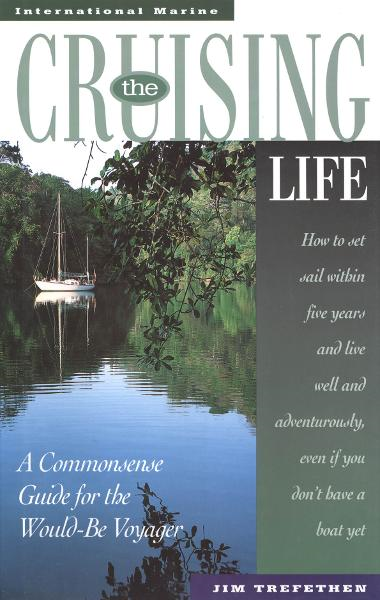 The Cruising Life: A Commonsense Guide for the Would-Be Voyager By: Jim Trefethen