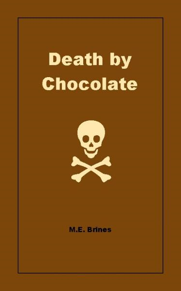 Death by Chocolate By: M.E. Brines