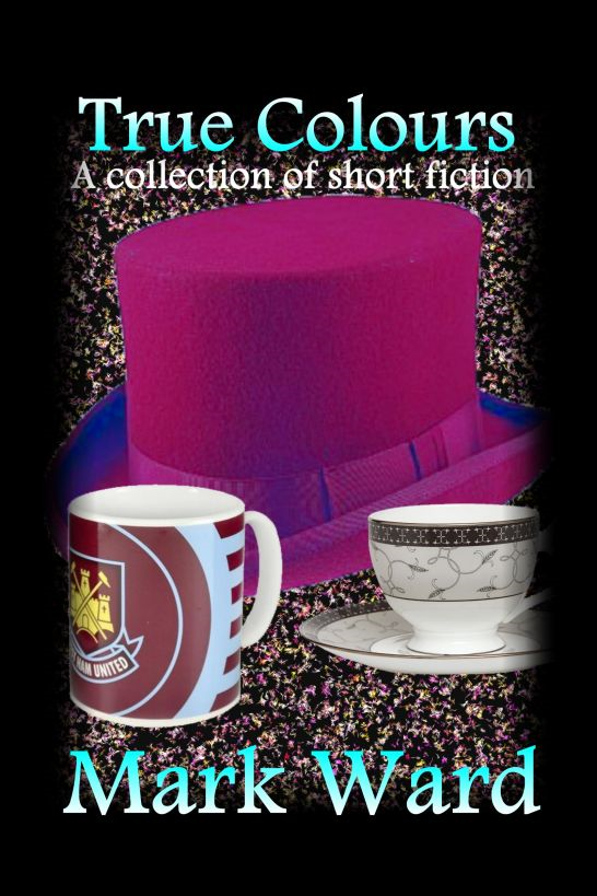 True Colours: A Collection of Short Fiction