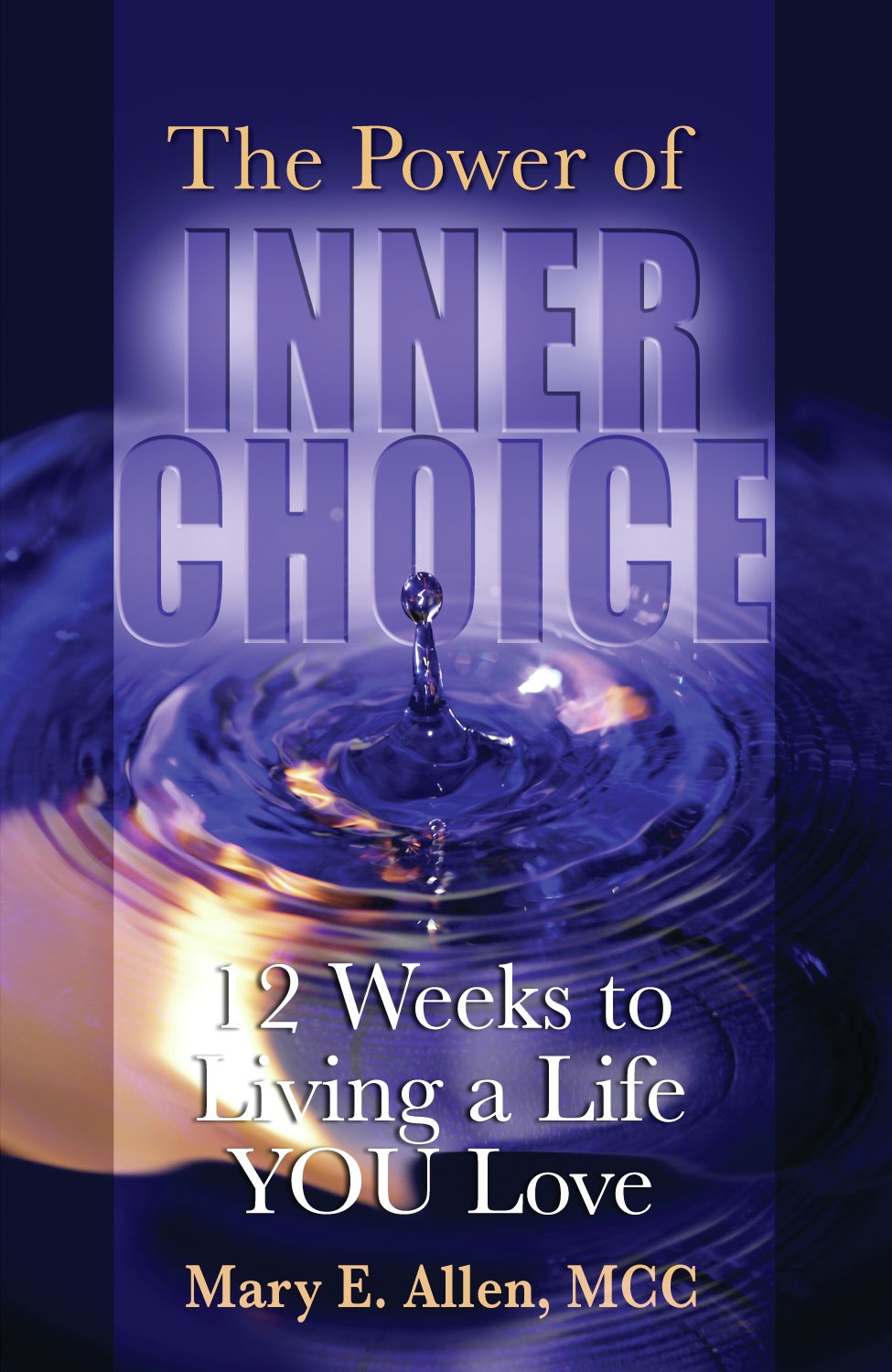 The Power of Inner Choice: 12 Weeks to Living a Life YOU Love